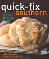 Quick-Fix Southern: Homemade Hospitality in 30 Minutes or Less - Lang, Rebecca