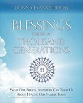 Blessings from a Thousand Generations: What Our Biblical Ancestors Can Teach Us about Healing Our Families Today - Evans Strauss, Donna
