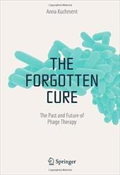 The Forgotten Cure: The Past and Future of Phage Therapy - Kuchment, Anna
