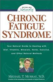 Chronic Fatigue Syndrome: Your Natural Guide to Healing with Diet, Vitamins, Minerals, Herbs, Exercise, an D Other Natural Methods - Murray, Michael T.