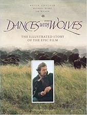 Dances with Wolves: The Illustrated Story of the Epic Film - Costner, Kevin / Wilson, Jim / Blake, Michael