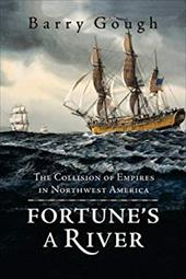 Fortune's a River: The Collision of Empires in Northwest America - Gough, Barry