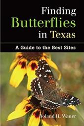 Finding Butterflies in Texas: A Guide to the Best Sites - Wauer, Roland H.