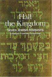 Half the Kingdom: Seven Jewish Feminists - Zuckerman, Francine