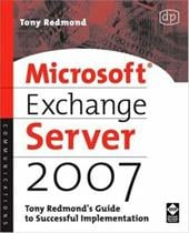 Microsoft Exchange Server 2007: Tony Redmond's Guide to Successful Implementation - Redmond, Tony / Redmond