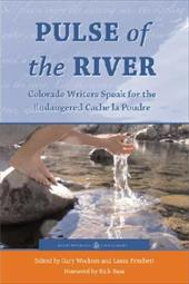 Pulse of the River: Colorado Writers Speak for the Endangered Cache La Poudre - Wockner, Gary / Pritchett, Laura / Bass, Rick