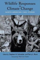 Wildlife Responses to Climate Change: North American Case Studies - Schneider, Stephen H. / Root, Terry Louise / Van Putten, Mark