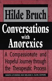 Conversations with Anorexics: Compassionate and Hopeful Journey Through the Therapeutic Process - Bruch, Hilde / Czyzewski, Danita / Suhr, Melanie A.