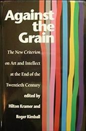 Against the Grain: The New Criterion on Art and Intellect at the End of the 20th Century - Kramer, Hilton / Kimball, Roger