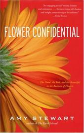 Flower Confidential: The Good, the Bad, and the Beautiful in the Business of Flowers - Stewart, Amy