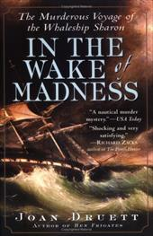 In the Wake of Madness: The Murderous Voyage of the Whaleship Sharon - Druett, Joan