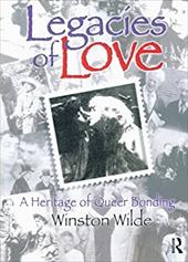 Legacies of Love: A Heritage of Queer Bonding - Wilde, Winston