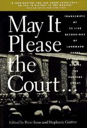 May It Please the Court: Live Recordings and Transcripts of Landmark Oral Arguments Made Before the Supreme Court Since 1955 - Irons, Peter H. / Guitton, Stephanie