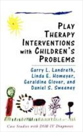 Play Therapy Interventions with Children's Problems: Case Studies with Dsm-IV Diagnoses - Landreth, Garry L. / Sweeney, Daniel S. / Homeyer, Linda
