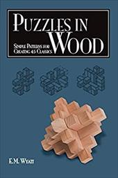 Puzzles in Wood: Simple Patterns for Creating 45 Classics - Wyatt, E. M.