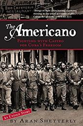 The Americano: Fighting with Castro for Cuba's Freedom - Shetterly, Aran