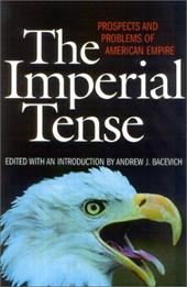 The Imperial Tense: Prospects and Problems of American Empire - Bacevich, Andrew J.
