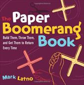 The Paper Boomerang Book: Build Them, Throw Them, and Get Them to Return Every Time - Latno, Mark