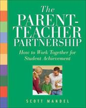 The Parent-Teacher Partnership: How to Work Together for Student Achievement - Mandel, Scott