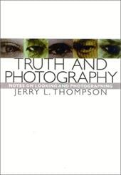 Truth and Photography: Notes on Looking and Photographing - Thompson, Jerry L.