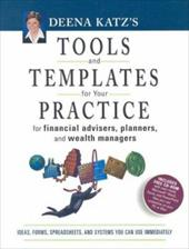 Deena Katz's Tools and Templates for Your Practice: For Financial Advisers, Planners, and Wealth Managers [With CDROM] (Bloomberg Professional Library)