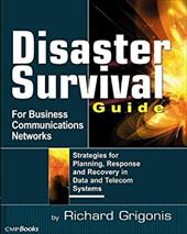 Disaster Survival Guide for Business Communications Networks: Strategies for Planning, Response, and Recovery in Date and Telecom - Grigonis, Richard