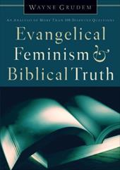 Evangelical Feminism & Biblical Truth: An Analysis of More Than One Hundred Disputed Questions - Grudem, Wayne A.