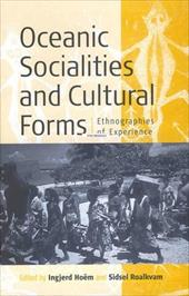 Oceanic Sociallities and Cultural Forms: Ethnographies of Experience - Hoeem, Ingjerd / Hoem, Ingjerd / Roalkvam, Sidsel