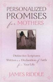 Personalized Promises for Mothers: Distinctive Scriptures Personalized and Written as a Declaration of Faith for Your Life - Riddle, James