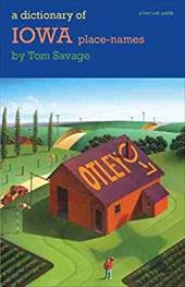 A Dictionary of Iowa Place-Names - Savage, Tom / Horton, Loren N.
