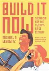 Build It Now: Socialism for the Twenty-First Century - Lebowitz, Michael A.