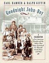 Goodnight, John Boy: A Celebration of an American Family and the Values That Have Sustained Us Through Good Times and Bad - Hamner, Earl