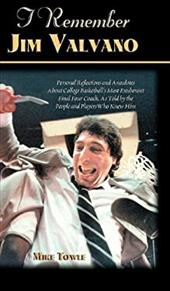 I Remember Jim Valvano: Personal Memories of and Anecdotes to Basketball's Most Exuberant Final Four Coach, as Told by the People - Towle, Mike