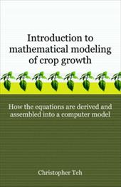 Introduction to Mathematical Modeling of Crop Growth: How the Equations Are Derived and Assembled Into a Computer Program - Teh, Christopher