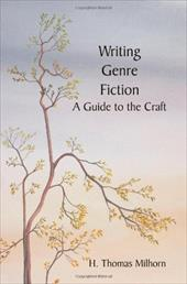 Writing Genre Fiction: A Guide to the Craft - Milhorn, H. Thomas / Milhorn, Howard T.
