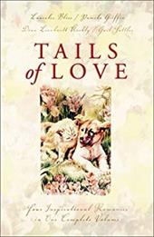 Tails of Love: Pets Play Matchmaker in Four Modern Love Stories - Bliss, Lauralee / Griffin, Pamela / Koehly, Dina Leonhardt
