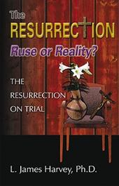 The Resurrection -- Ruse or Reality? - Harvey, L. James