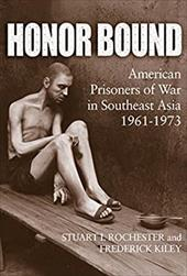 Honor Bound: American Prisoners of War in Southeast Asia, 1961-1973 - Rochester, Stuart / Kiley, Frederick