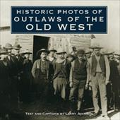 Historic Photos of Outlaws of the Old West - Currently Unavailable / Johnson, Larry / Turner Publishing