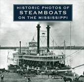 Historic Photos of Steamboats on the Mississippi - Shapiro, Dean M.