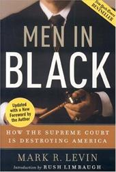 Men in Black: How the Supreme Court Is Destroying America - Levin, Mark R.