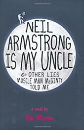 Neil Armstrong Is My Uncle: & Other Lies Muscle Man McGinty Told Me - Marino, Nan