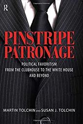 Pinstripe Patronage: Political Favoritism from the Clubhouse to the White House and Beyond - Tolchin, Martin / Tolchin, Susan J.