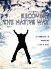 Recovery the Native Way: A Therapist 's Manual (PB) - Walle, Alf H.