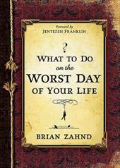 What to Do on the Worst Day of Your Life - Zahnd, Brian