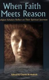 When Faith Meets Reason: Religion Scholars Reflect on Their Spiritual Journeys - Hedrick, Charles W.