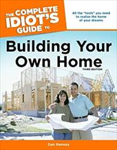 The Complete Idiot's Guide to Building Your Own Home - Ramsey, Dan