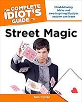 The Complete Idiot's Guide to Street Magic - Ogden, Tom