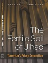 The Fertile Soil of Jihad: Terrorism's Prison Connection - Dunleavy, Patrick T.