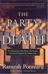 The Party of Death: The Democrats, the Media, the Courts, and the Disregard for Human Life - Ponnuru, Ramesh